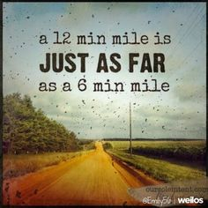 Very true! And makes me feel better because I'm such a slow runner. One of the things I'd like to fa...
