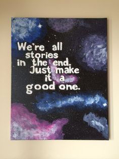 "Items similar to Doctor Who Quote ""We're all stories in the end. Just make it a good one"" Galaxy Painting on Etsy"