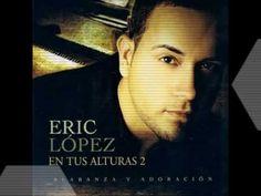 Eric Lopez - Necesitado / Mas de Ti - YouTube