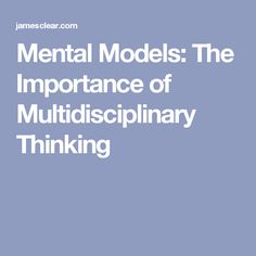 Mental Models: The Importance of Multidisciplinary Thinking