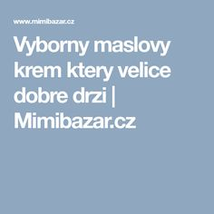 Vyborny maslovy krem ktery velice dobre drzi | Mimibazar.cz