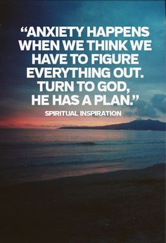 """Anxiety happens when we think we have to Figure everything out: Turn to God he has a plan."" #Inspiration - relax!"