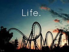 Life is a rollercoaster, yes but I love rollercoasters!