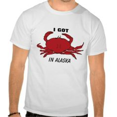 I GOT CRABS IN ALASKA SHIRT