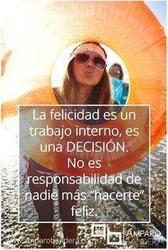 Trabaja en TI, genera en TI la felicidad, decide ser y sentirte feliz cada día  Amparo Bandera #Terapia #DecidoSerFeliz #Bienestar #SaludEmocional