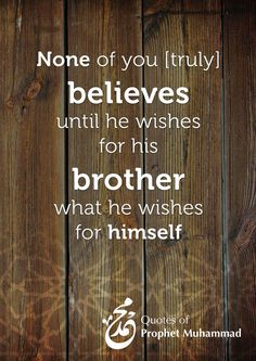 Quotes of Prophet Muhammad (PBUH). This is so hard, but vital to our sanity today and our salvation tomorrow.