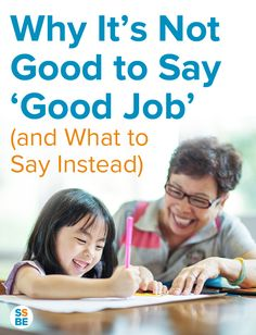 "You probably hear—and say—it all the time: ""Good job!"" I know I certainly do. But is saying ""good job"" bad? In some cases, yes. Here's why it's not always good to say good job and what to say instead."
