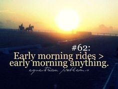 Early morning rides...
