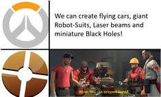 Tf2 can do all those things, except the black hole. But hey jokes on you the tf2 universe gets to live