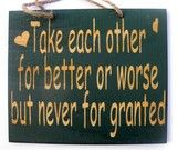 """""""for better or worse but never for granted"""" So true!"""