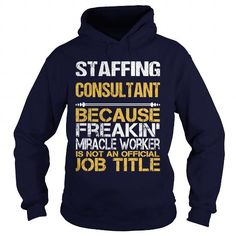 STAFFING CONSULTANT Because FREAKIN Miracle Worker Isn't An Official Job Title T Shirts, Hoodies. Get it here ==► https://www.sunfrog.com/LifeStyle/STAFFING-CONSULTANT-FREAKIN-Navy-Blue-Hoodie.html?41382