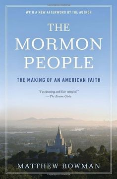 The Mormon People: The Making of an American Faith by Matthew Bowman. Save 25 Off!. $12.75. Publisher: Random House Trade Paperbacks (August 28, 2012)