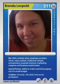 Wife, mother, sister, employer, problem solver, crazy creative, outdoorsy camper, entrepreneur, business inventor, marketing magician and business matchmaker
