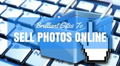 Brilliant Sites To Sell Photos Online