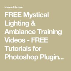 FREE Mystical Lighting & Ambiance Training Videos - FREE Tutorials for Photoshop Plugins and Filters