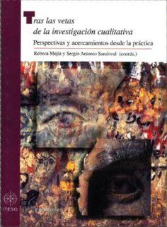 Tras las vetas de la investigación cualitativa : perspectivas y acercamientos desde la práctica / Rebeca Mejía Arauz y Sergio Antonio Sandoval, (coords.)