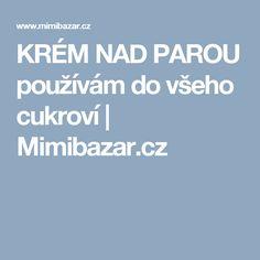 KRÉM NAD PAROU používám do všeho cukroví | Mimibazar.cz