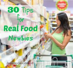 30 Tips for Real Food Newbies - how to ditch the processed garbage and start eating REAL food!