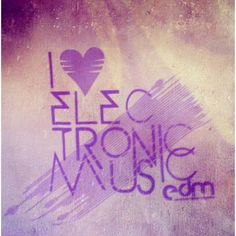 I Love Electronic Music, my favorite genre of music