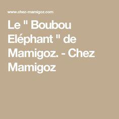 """Le """" Boubou Eléphant """" de Mamigoz. - Chez Mamigoz"""