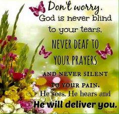 God knows your prayer ...