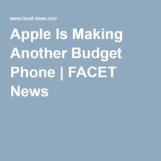 Apple Is Making Another Budget Phone | FACET News