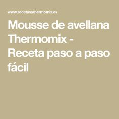 Mousse de avellana Thermomix - Receta paso a paso fácil Mousse, Lunch, The Originals, Cooking, Food, 3, Kitchen, New Recipes, One Pot Dinners