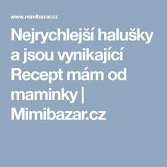Nejrychlejší halušky a jsou vynikající Recept mám od maminky | Mimibazar.cz