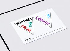 The Whitney's new graphic identity was designed by Experimental Jetset; materials were designed by the Museum's Graphic Design department. Featured here: A book plate designed for the Museum's retail store. Photo courtesy Jens Mortensen.