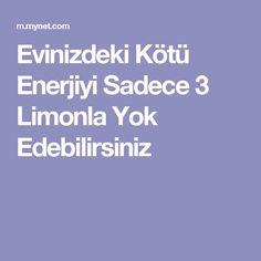 Evinizdeki Kötü Enerjiyi Sadece 3 Limonla Yok Edebilirsiniz