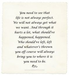 You need to see that life is not always perfect. We will not always get what we want.