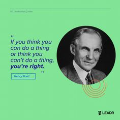 """""""If you think you can do a thing or think you can't do a thing, you're right. Motivational Leadership Quotes, Graphic Quotes, Henry Ford, Free Quotes, You Can Do, Thinking Of You, Royalty, Presentation, Advertising"""