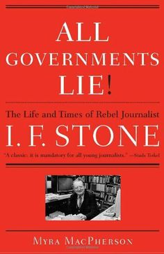 All Governments Lie: The Life and Times of Rebel Journalist I. F. Stone by Myra MacPherson. $33.99. Author: Myra MacPherson. Publisher: Scribner; Reprint edition (April 8, 2008)