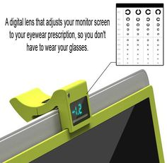 A digital lens that adjusts your monitor screen to your eye wear prescription, so you don'[t have to wear your glasses.