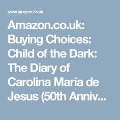 Amazon.co.uk: Buying Choices: Child of the Dark: The Diary of Carolina Maria de Jesus (50th Anniversary Edition)