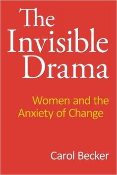 The Invisible Drama: Women and the Anxiety of Change: Carol Becker: 9781491097205: Amazon.com: Books