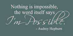 "ABSOLUTELY NOTHING IS IMPOSSIBLE... THE WORD ""IMPOSSIBLE"" BREAK IT DOWN -- I'M POS SI BLE -- I AM POSSIBLE. Period"
