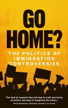 Book Review: Go Home? The Politics of Immigration Controversies by Hannah Jones et al | LSE Review of Books