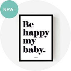 """Affiche """"Be happy my baby"""""""