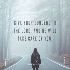 Give your burdens to the LORD, and he will take care of you. He will not permit the godly to slip and fall. Psalms 55:22