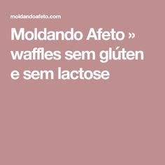 Moldando Afeto » waffles sem glúten e sem lactose