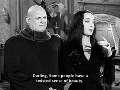 Darling people have a twisted sense of beauty.