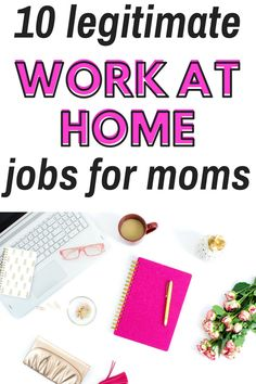 10 legitimate work at home jobs for moms who want to make money from home #workfromhome #stayathomemomjobs #makemoneyfromhome