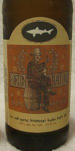 Burton Baton, Dogfish Head Craft Brewery, Milton DE-American Double IPA 10%ABV