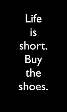 Always buy the shoes