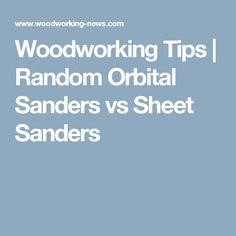orbital vs sheet sander. woodworking tips | random orbital sanders vs sheet sander e