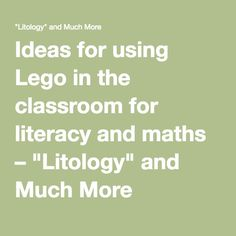 """Ideas for using Lego in the classroom for literacy and maths – """"Litology"""" and Much More"""