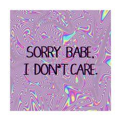 Desculpe querida eu não me importo
