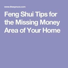 Feng Shui Tips for the Missing Money Area of Your Home