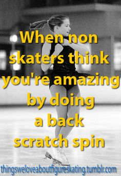 When non skaters thing you're amazing by doing a back scratch spin.